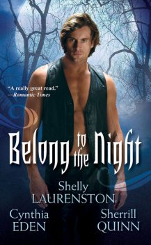 Belong To The Night, Cynthia Eden, Sherrill Quinn, Shelly Laurenston