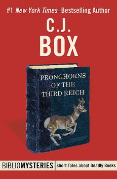 Pronghorns of the Third Reich, C.J.Box