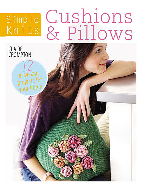 Simple Knits – Cushions & Pillows, Clare Crompton