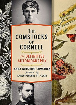 The Comstocks of Cornell—The Definitive Autobiography, ANNA BOTSFORD COMSTOCK