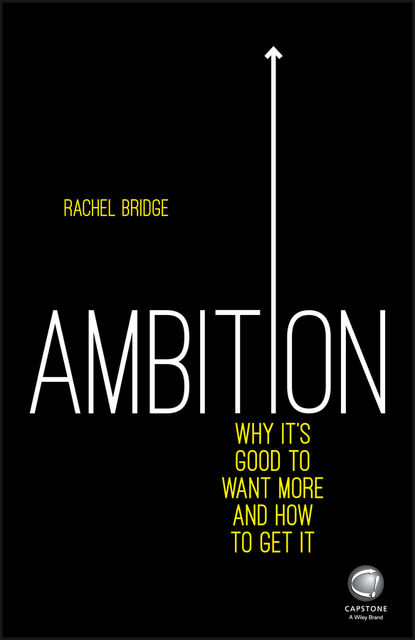 Ambition: Why It's Good to Want More and How to Get It, Rachel Bridge