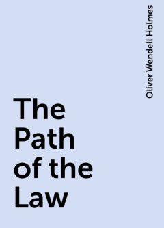 The Path of the Law, Oliver Wendell Holmes