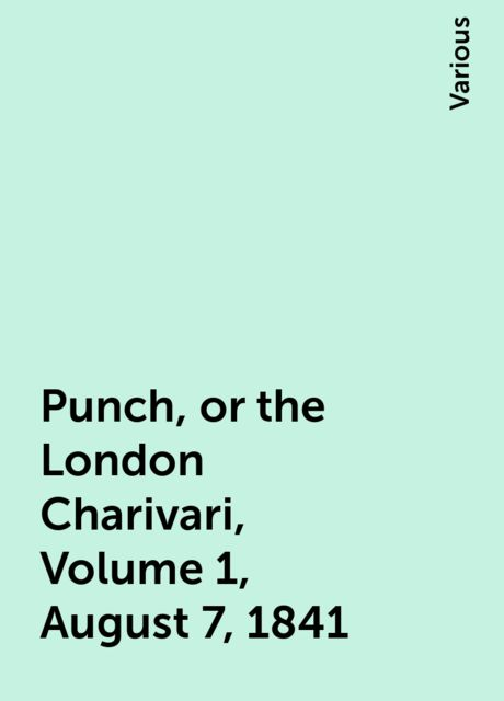 Punch, or the London Charivari, Volume 1, August 7, 1841, Various