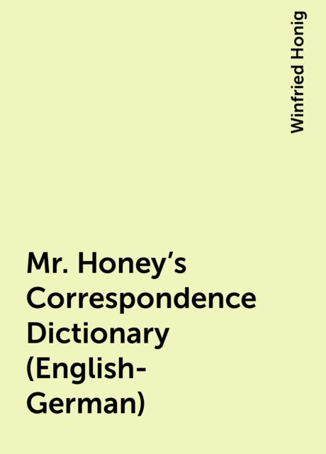 Mr. Honey's Correspondence Dictionary (English-German), Winfried Honig