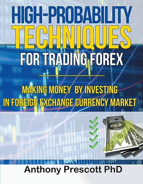 High-Probability Techniques for Trading Forex, Anthony Prescott