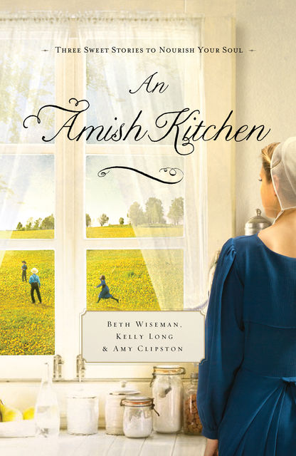 An Amish Kitchen, Beth Wiseman, Amy Clipston, Kelly Long