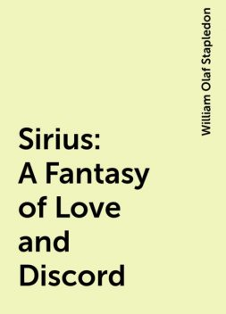 Sirius: A Fantasy of Love and Discord, William Olaf Stapledon