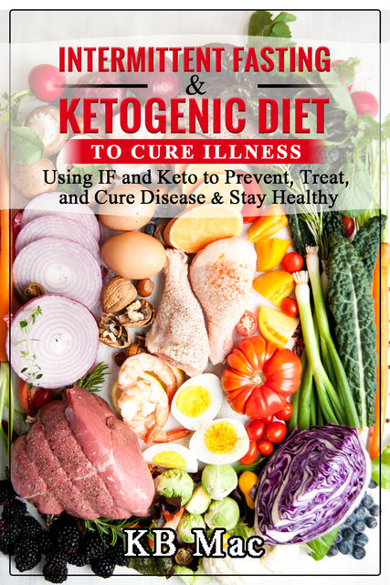 Intermittent Fasting and Ketogenic Diet to Cure Illness, KB Mac