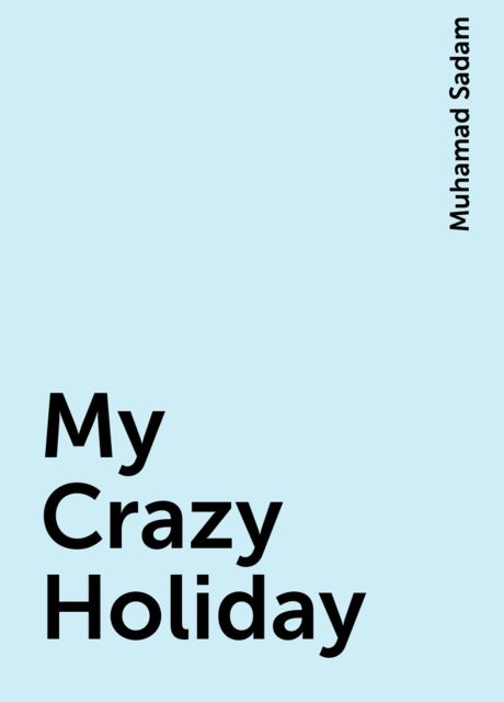 My Crazy Holiday, Muhamad Sadam