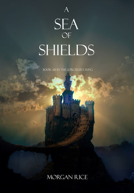 A Sea of Shields (Book #10 in the Sorcerer's Ring), Morgan Rice