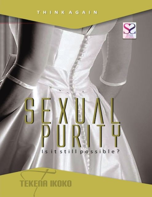Sexual Purity, Is It Still Possible?, Tekena Ikoko