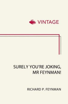 Surely You're Joking Mr Feynman: Adventures of a Curious Character as Told to Ralph Leighton, Richard Feynman