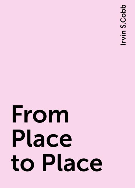 From Place to Place, Irvin S.Cobb