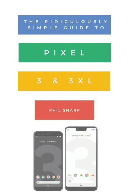 The Ridiculously Simple Guide to Pixel 3 and 3 XL, Sharp Phil