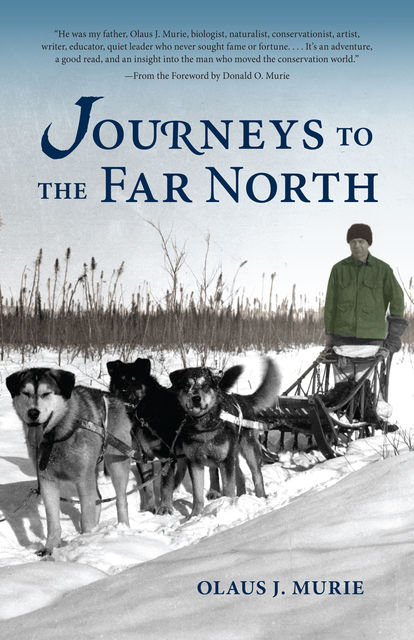 Journeys to the Far North, Olaus J.Murie