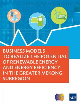 Business Models to Realize the Potential of Renewable Energy and Energy Efficiency in the Greater Mekong Subregion, Asian Development Bank
