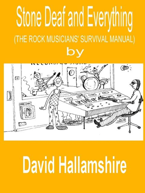 Stone Deaf and Everything: The Rock Musician's Survival Manual, David Hallamshire