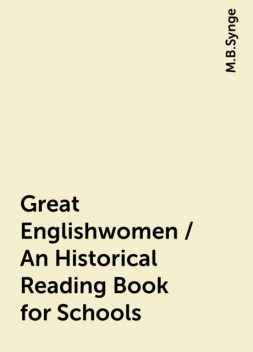 Great Englishwomen / An Historical Reading Book for Schools, M.B.Synge