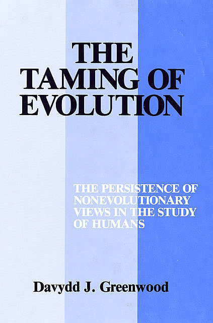The Taming of Evolution, Davydd Greenwood