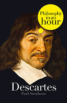 Descartes: Philosophy in an Hour, Paul Strathern