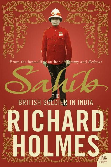 Sahib: The British Soldier in India 1750–1914, Richard Holmes