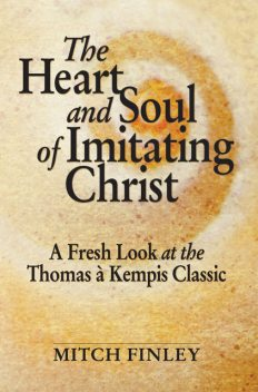 The Heart and Soul of Imitating Christ, Mitch Finley