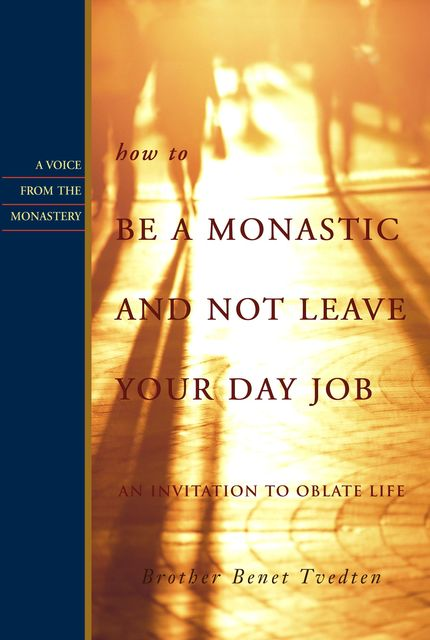 How to Be a Monastic and Not Leave Your Day Job, Brother Benet Tvedten