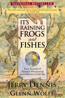 It's Raining Frogs and Fishes, Jerry Dennis