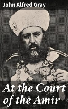 At the Court of the Amîr, John Gray