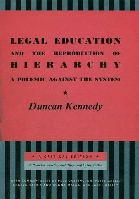 Legal Education and the Reproduction of Hierarchy, Duncan Kennedy