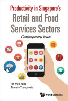 Productivity in Singapore's Retail and Food Services Sectors, Mun Heng Toh, Shandre Thangavelu