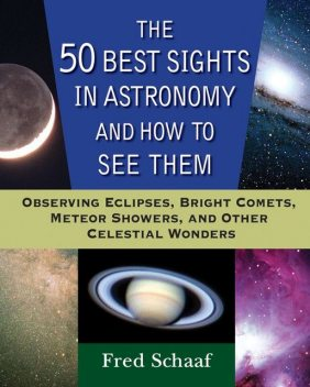The 50 Best Sights in Astronomy and How to See Them, Fred Schaaf
