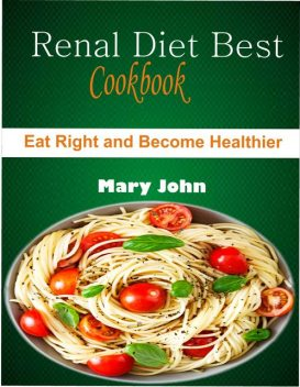Renal Diet Best Cookbook, Mary John