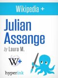 Julian Assange: Biography of the Wikileaks Mastermind, Laura Malfere