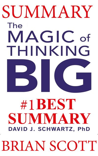 Summary: The Magic of Thinking Big, Brian Scott