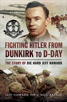 Fighting Hitler from Dunkirk to D-Day, Neil Barber, Jeff Haward