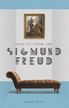 How to Think Like Sigmund Freud, Daniel Smith