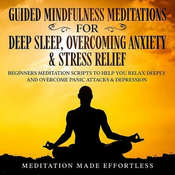 Guided Meditations For Deep Sleep, Overcoming Anxiety & Stress Relief, Meditation Made Effortless