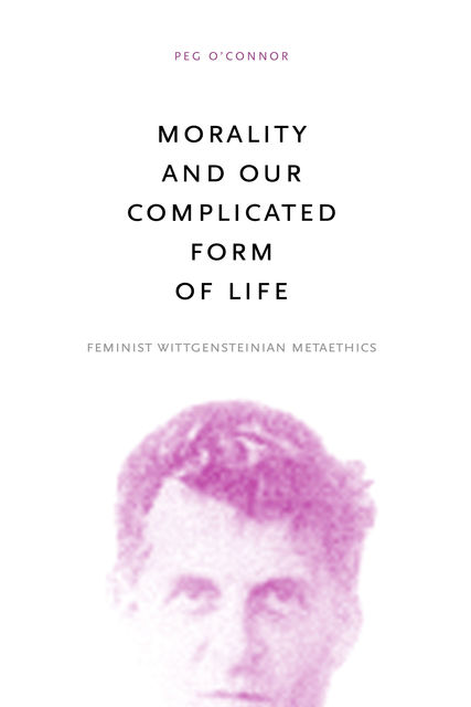 Morality and Our Complicated Form of Life, Peg O'Connor