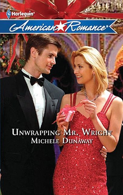 Unwrapping Mr. Wright, Michele Dunaway