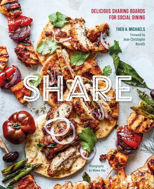 Share: Delicious Sharing Boards for Social Dining, Theo A. Michaels
