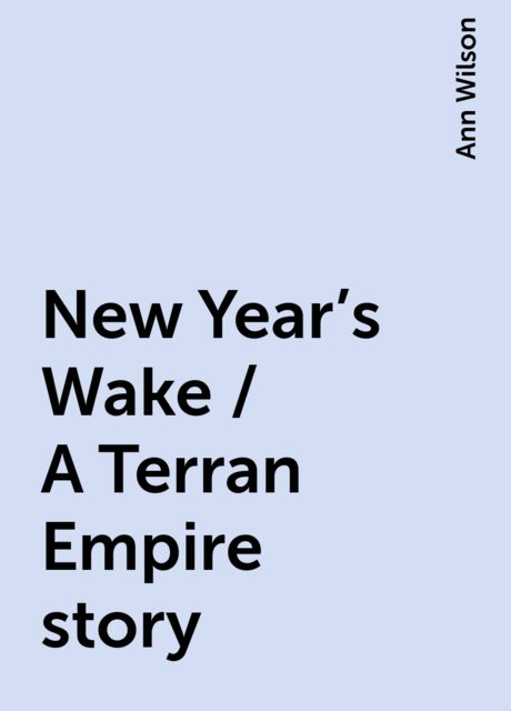New Year's Wake / A Terran Empire story, Ann Wilson