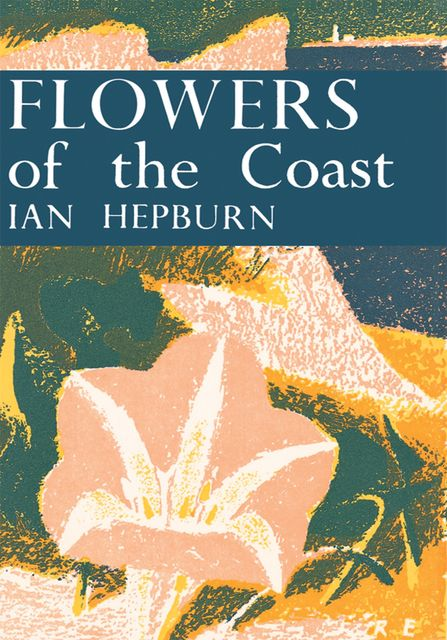 Flowers of the Coast (Collins New Naturalist Library, Book 24), Ian Hepburn