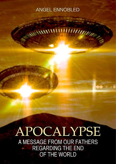 Apocalypse: A Message from the Universal Alliance of the Intergalactic Confederation regarding the End of the World, Angel Ennobled