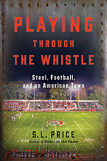 Playing Through the Whistle, S.L. Price