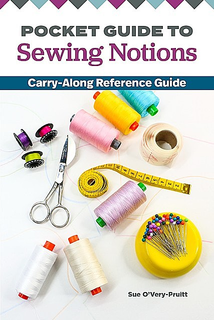 Pocket Guide to Sewing Notions, Sue O'Very-Pruitt