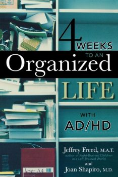 4 Weeks To An Organized Life With AD/HD, Shapiro, Jeffrey A.T. Freed
