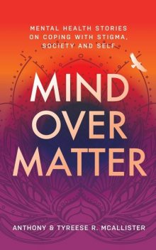 Mind Over Matter, amp, Anthony, Tyreese R. McAllister
