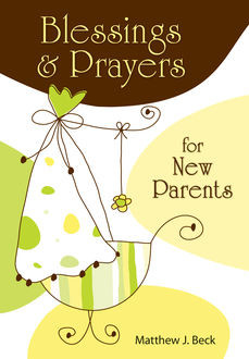 Blessings and Prayers for New Parents, Matthew J.Beck