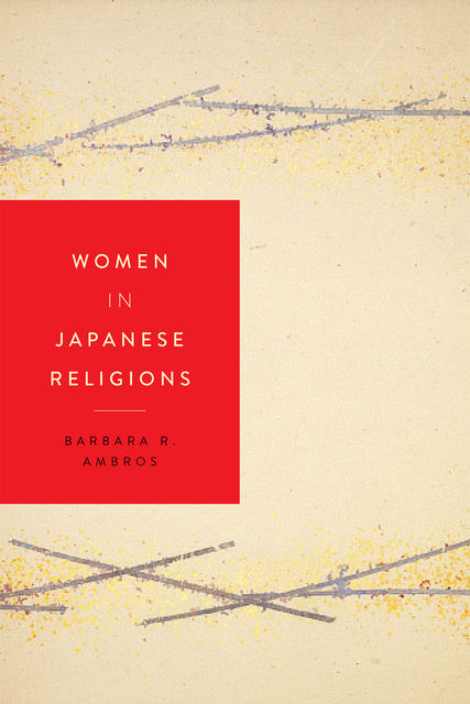 Women in Japanese Religions, Barbara R.Ambros
